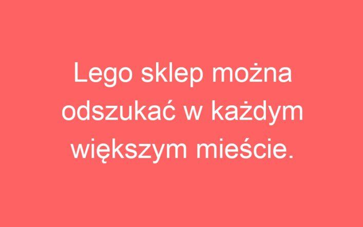 Lego sklep można odszukać w każdym większym mieście.